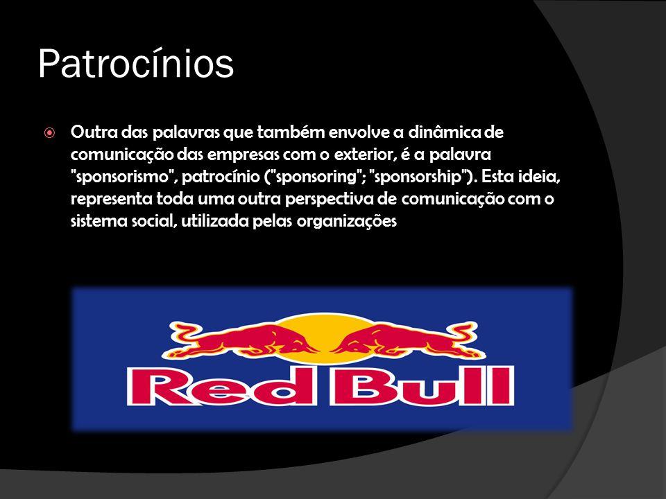 Patrocínios Outra das palavras que também envolve a dinâmica de comunicação das empresas com o exterior, é a palavra sponsorismo , patrocínio ( sponsoring ; sponsorship ).