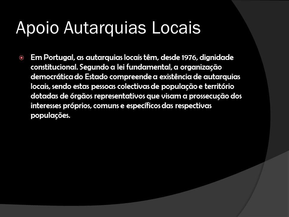 Apoio Autarquias Locais Em Portugal, as autarquias locais têm, desde 1976, dignidade constitucional. Segundo a lei fundamental, a organização democrát