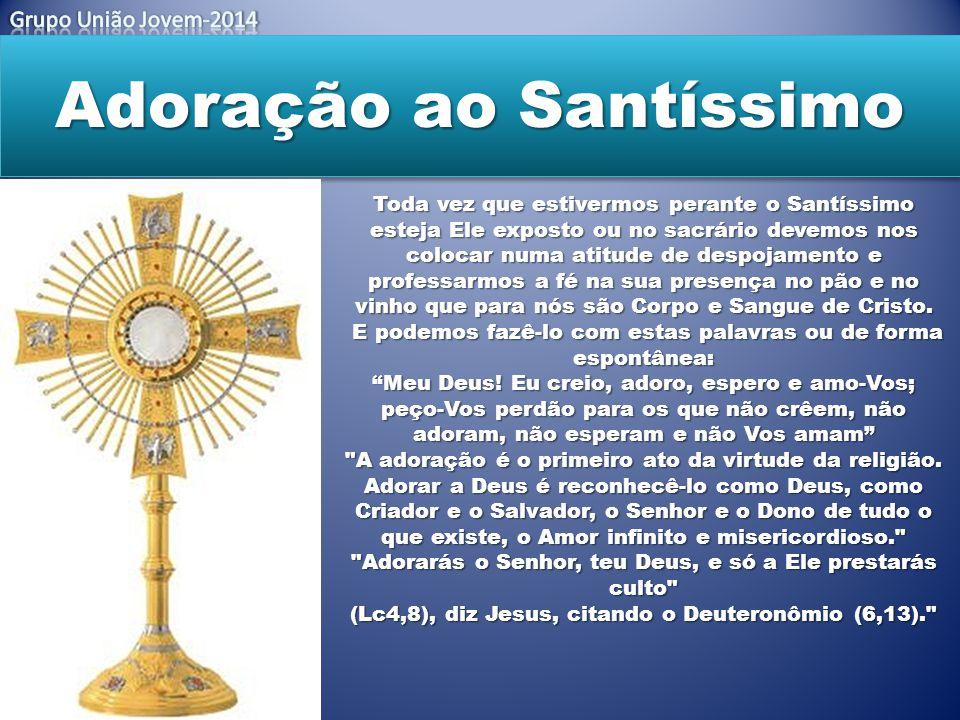 Adoração ao Santíssimo Toda vez que estivermos perante o Santíssimo esteja Ele exposto ou no sacrário devemos nos colocar numa atitude de despojamento