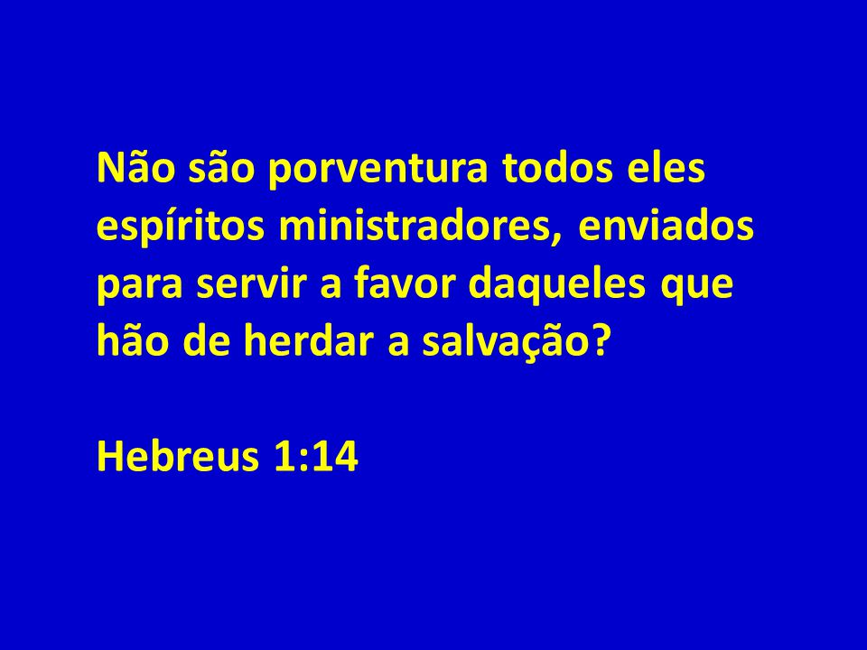 Não são porventura todos eles espíritos ministradores, enviados para servir a favor daqueles que hão de herdar a salvação.