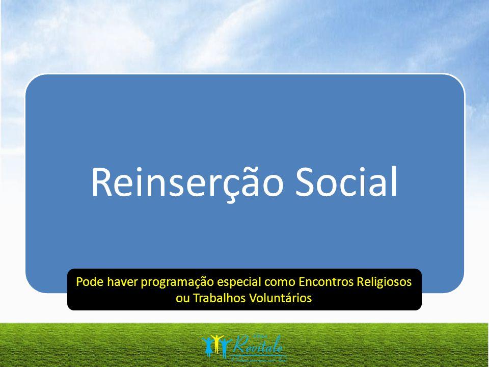 Reinserção Social Pode haver programação especial como Encontros Religiosos ou Trabalhos Voluntários