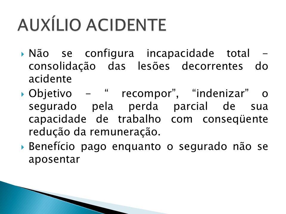 Não se configura incapacidade total - consolidação das lesões decorrentes do acidente Objetivo - recompor, indenizar o segurado pela perda parcial de