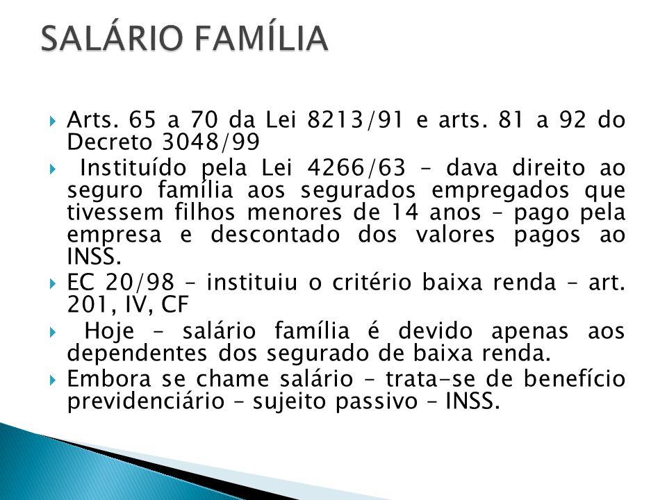 Arts. 65 a 70 da Lei 8213/91 e arts. 81 a 92 do Decreto 3048/99 Instituído pela Lei 4266/63 – dava direito ao seguro família aos segurados empregados