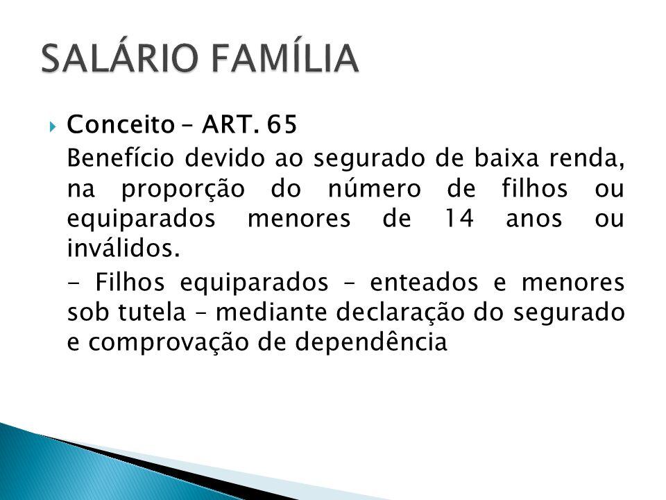 Conceito – ART. 65 Benefício devido ao segurado de baixa renda, na proporção do número de filhos ou equiparados menores de 14 anos ou inválidos. - Fil