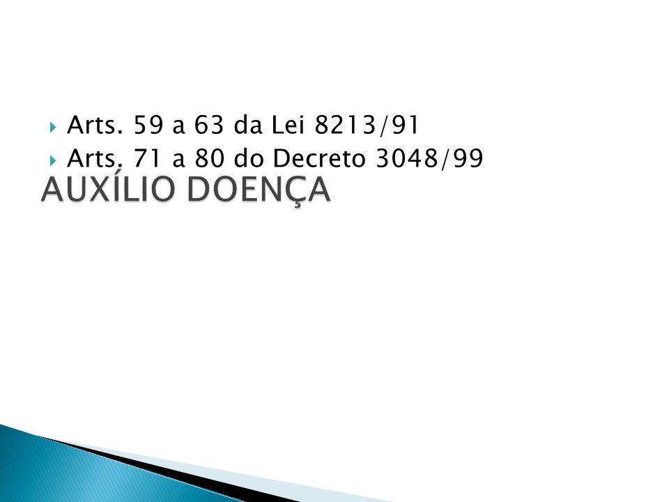 Arts. 59 a 63 da Lei 8213/91 Arts. 71 a 80 do Decreto 3048/99