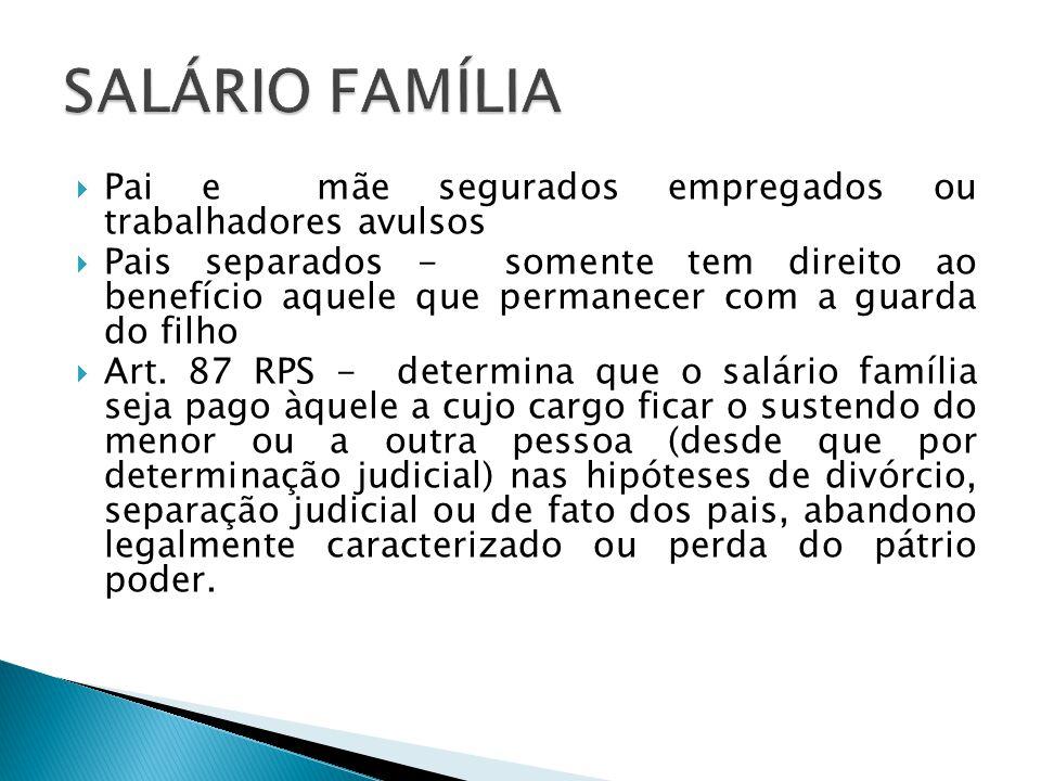 Pai e mãe segurados empregados ou trabalhadores avulsos Pais separados - somente tem direito ao benefício aquele que permanecer com a guarda do filho