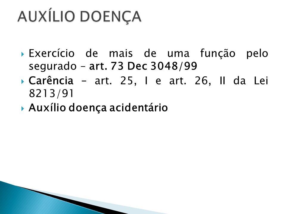 Exercício de mais de uma função pelo segurado – art. 73 Dec 3048/99 Carência – art. 25, I e art. 26, II da Lei 8213/91 Auxílio doença acidentário