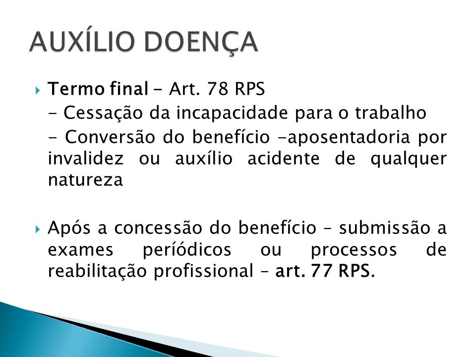 Termo final - Art. 78 RPS - Cessação da incapacidade para o trabalho - Conversão do benefício -aposentadoria por invalidez ou auxílio acidente de qual