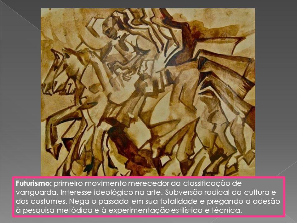 Futurismo: primeiro movimento merecedor da classificação de vanguarda. Interesse ideológico na arte. Subversão radical da cultura e dos costumes. Nega