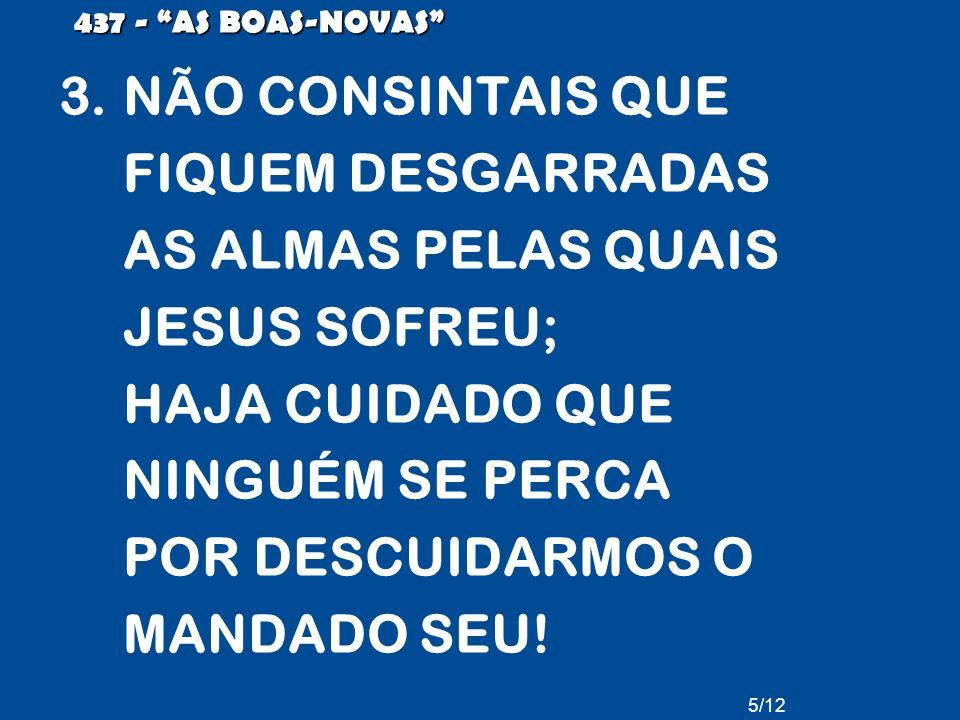 3.NÃO CONSINTAIS QUE FIQUEM DESGARRADAS AS ALMAS PELAS QUAIS JESUS SOFREU; HAJA CUIDADO QUE NINGUÉM SE PERCA POR DESCUIDARMOS O MANDADO SEU.
