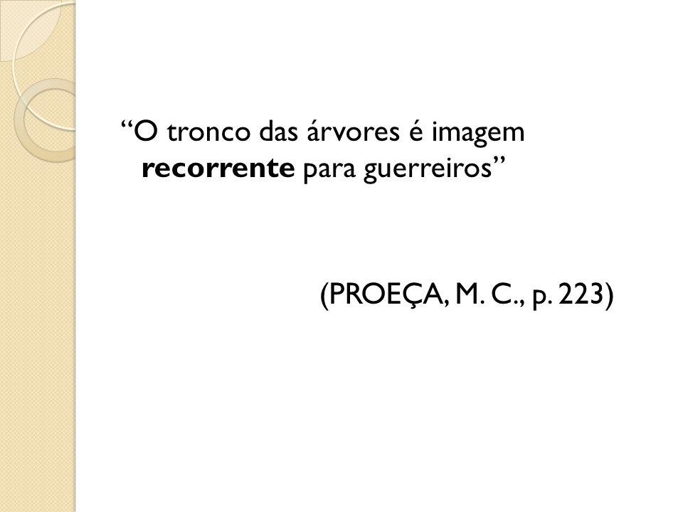 O tronco das árvores é imagem recorrente para guerreiros (PROEÇA, M. C., p. 223)