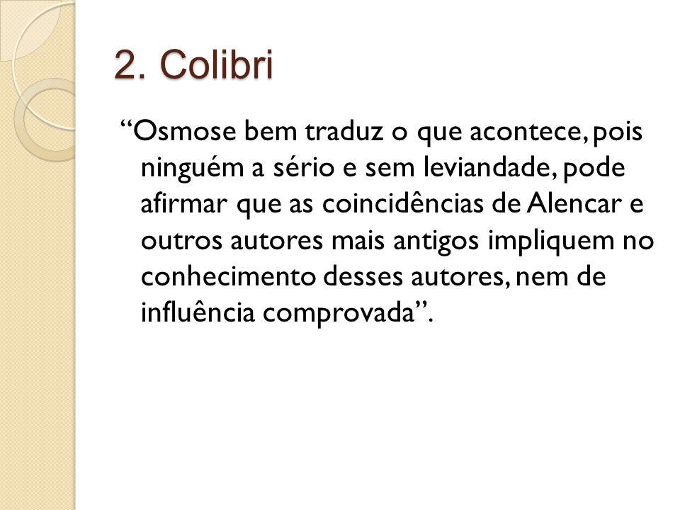 2. Colibri Osmose bem traduz o que acontece, pois ninguém a sério e sem leviandade, pode afirmar que as coincidências de Alencar e outros autores mais