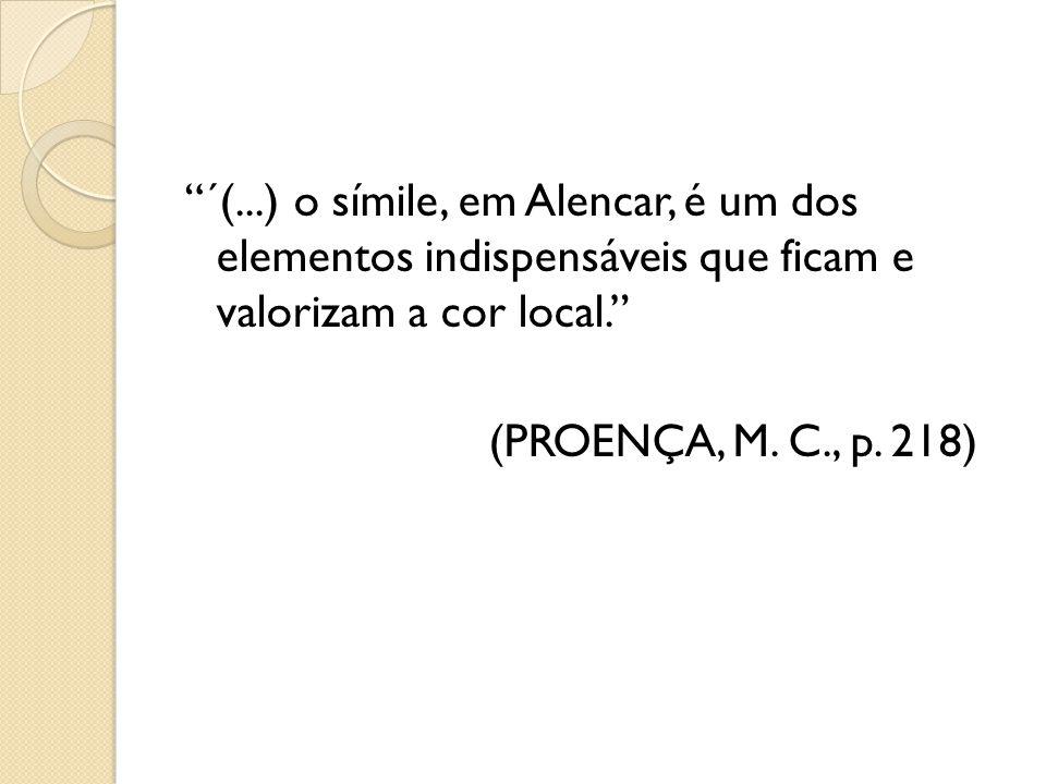 ´(...) o símile, em Alencar, é um dos elementos indispensáveis que ficam e valorizam a cor local. (PROENÇA, M. C., p. 218)