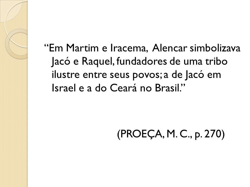 Em Martim e Iracema, Alencar simbolizava Jacó e Raquel, fundadores de uma tribo ilustre entre seus povos; a de Jacó em Israel e a do Ceará no Brasil.