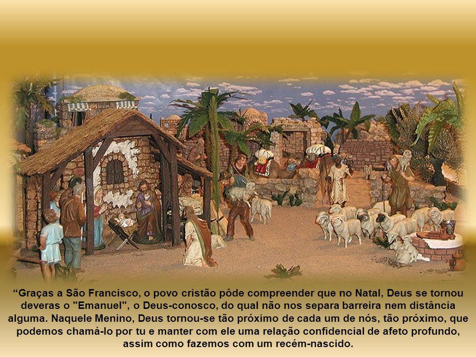 Graças a São Francisco, o povo cristão pôde compreender que no Natal, Deus se tornou deveras o Emanuel , o Deus-conosco, do qual não nos separa barreira nem distância alguma.