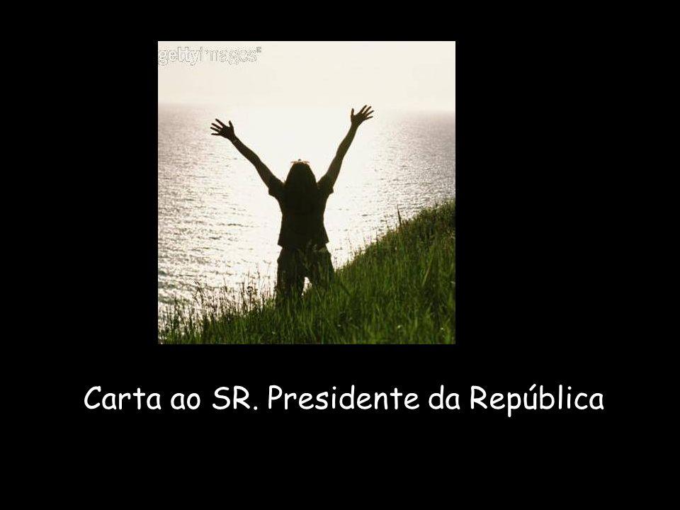 Carta ao SR. Presidente da República