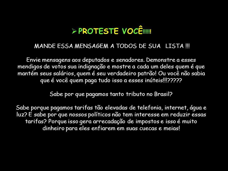 PROTESTE VOCÊ !!!!!! MANDE ESSA MENSAGEM A TODOS DE SUA LISTA !!! Envie mensagens aos deputados e senadores. Demonstre a esses mendigos de votos sua i