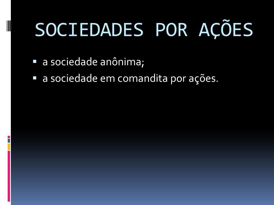 SOCIEDADES POR AÇÕES a sociedade anônima; a sociedade em comandita por ações.