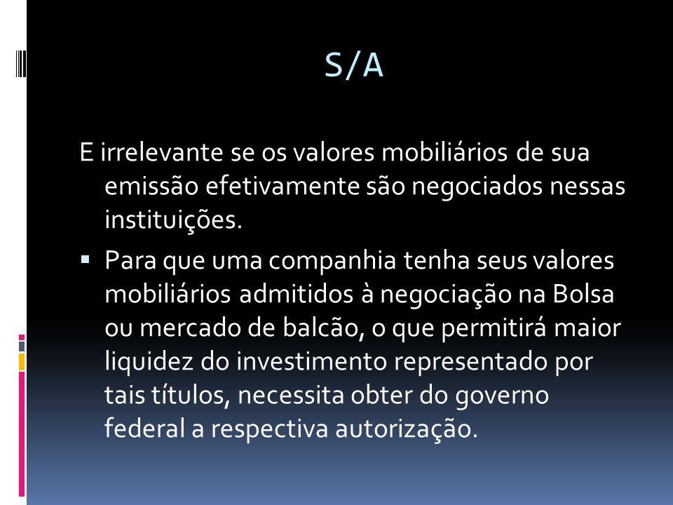 S/A E irrelevante se os valores mobiliários de sua emissão efetivamente são negociados nessas instituições. Para que uma companhia tenha seus valores