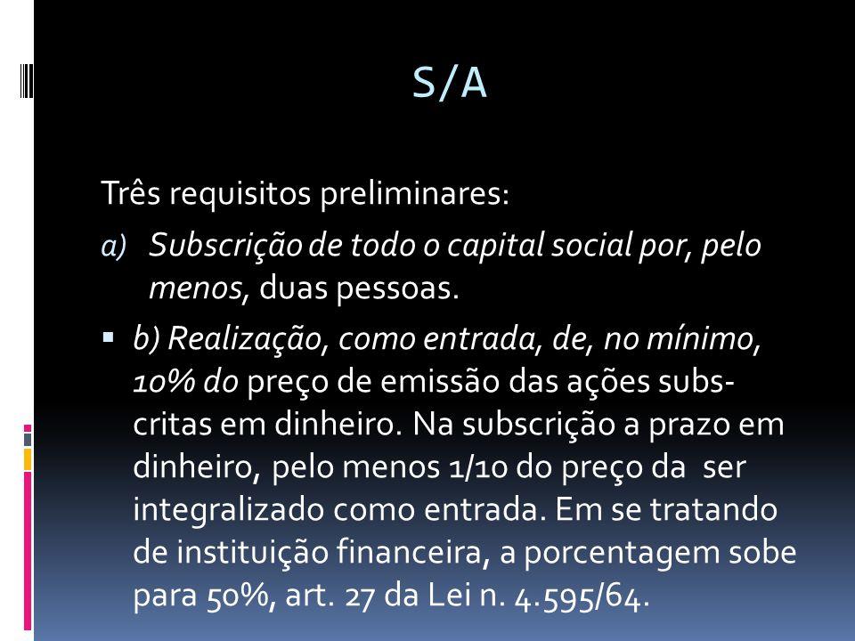 S/A Três requisitos preliminares: a) Subscrição de todo o capital social por, pelo menos, duas pessoas. b) Realização, como entrada, de, no mínimo, 10
