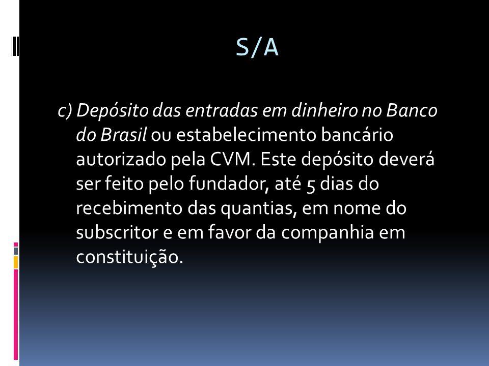 S/A c) Depósito das entradas em dinheiro no Banco do Brasil ou estabelecimento bancário autorizado pela CVM. Este depósito deverá ser feito pelo funda