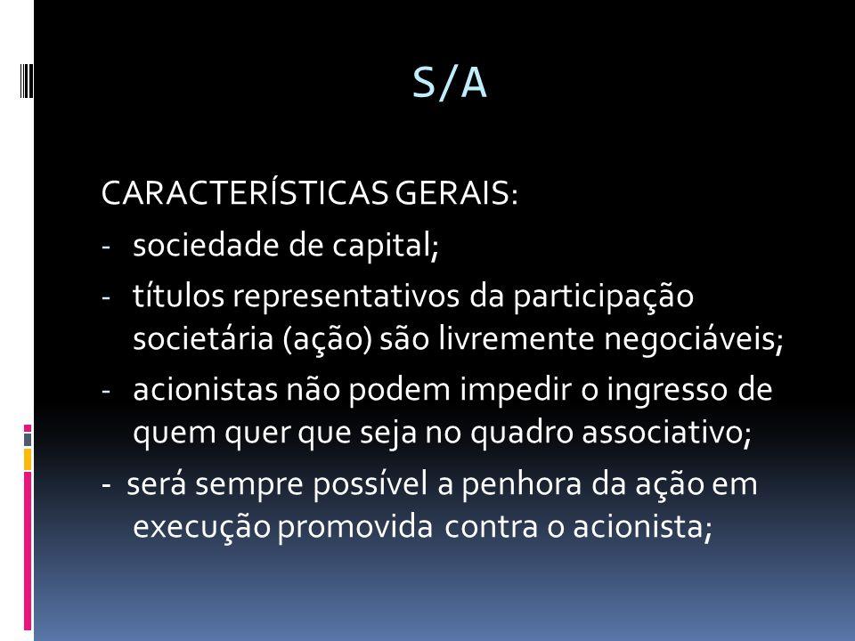 S/A CARACTERÍSTICAS GERAIS: - sociedade de capital; - títulos representativos da participação societária (ação) são livremente negociáveis; - acionist