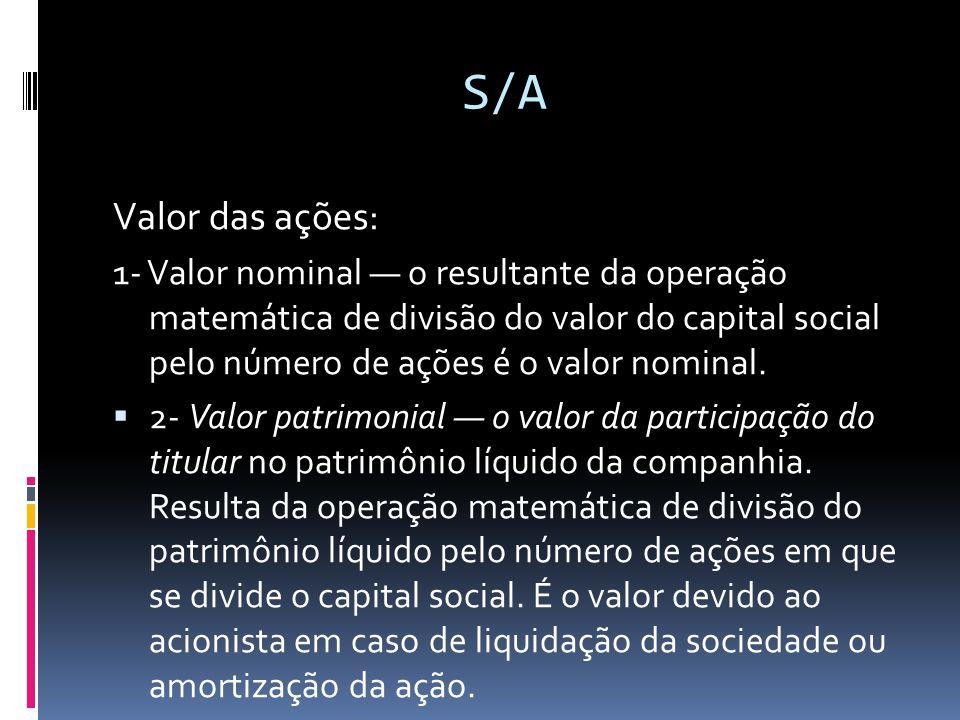 S/A Valor das ações: 1- Valor nominal o resultante da operação matemática de divisão do valor do capital social pelo número de ações é o valor nominal