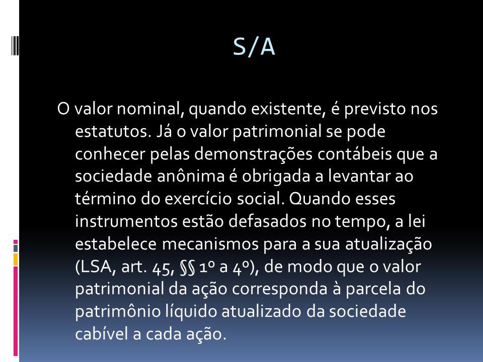 S/A O valor nominal, quando existente, é previsto nos estatutos. Já o valor patrimonial se pode conhecer pelas demonstrações contábeis que a sociedade