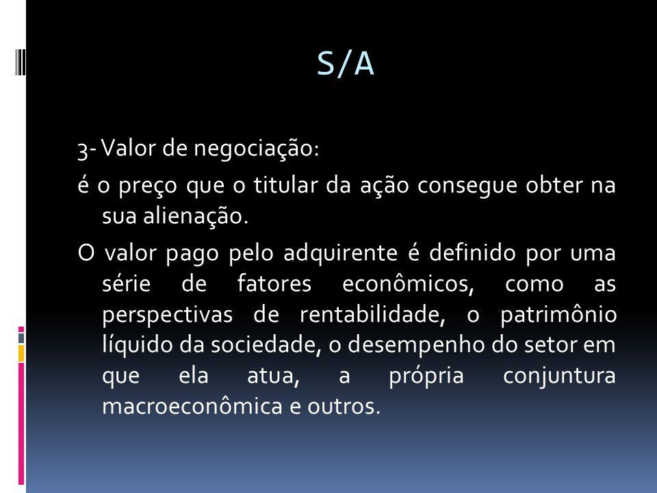 S/A 3- Valor de negociação: é o preço que o titular da ação consegue obter na sua alienação. O valor pago pelo adquirente é definido por uma série de
