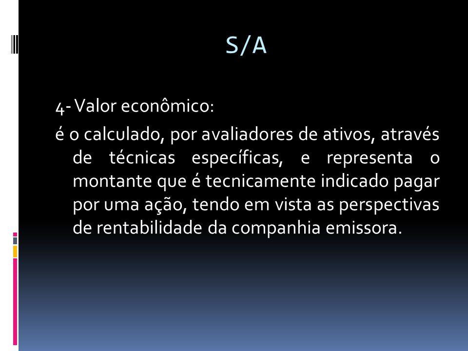 S/A 4- Valor econômico: é o calculado, por avaliadores de ativos, através de técnicas específicas, e representa o montante que é tecnicamente indicado