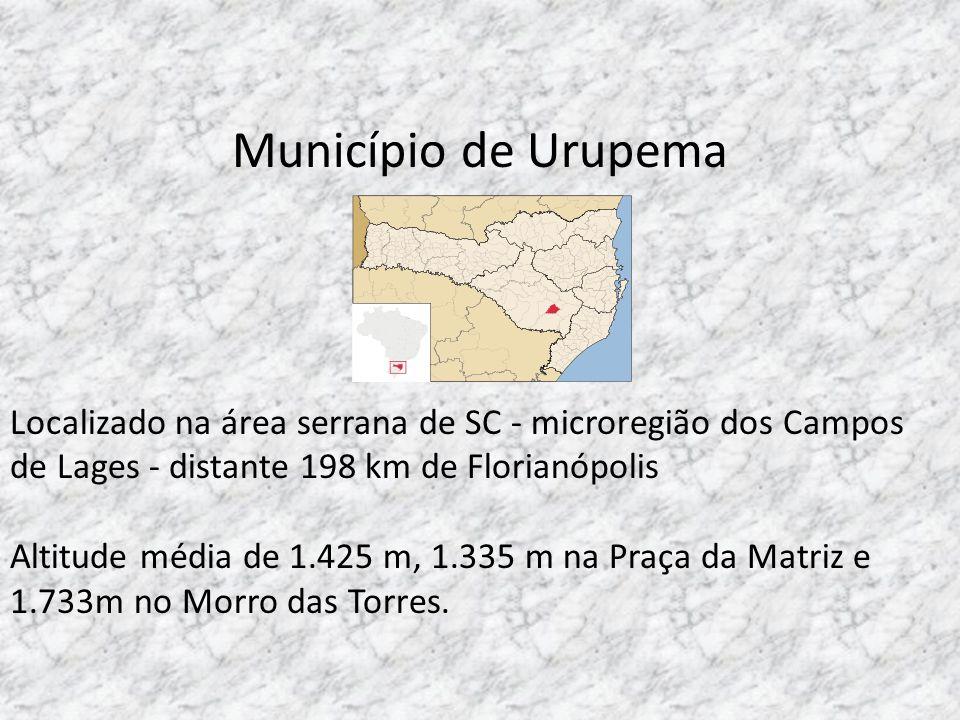 Município de Urupema Localizado na área serrana de SC - microregião dos Campos de Lages - distante 198 km de Florianópolis Altitude média de 1.425 m, 1.335 m na Praça da Matriz e 1.733m no Morro das Torres.