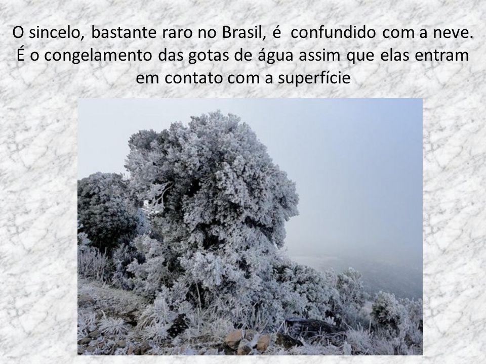O sincelo, bastante raro no Brasil, é confundido com a neve.