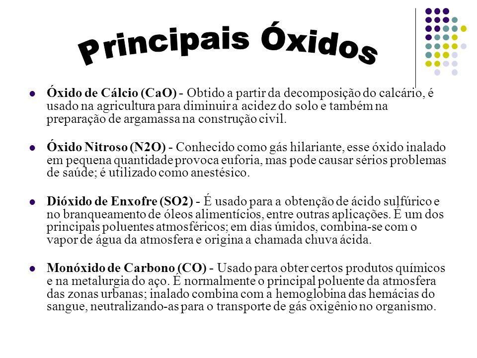 Óxido de Cálcio (CaO) - Obtido a partir da decomposição do calcário, é usado na agricultura para diminuir a acidez do solo e também na preparação de a