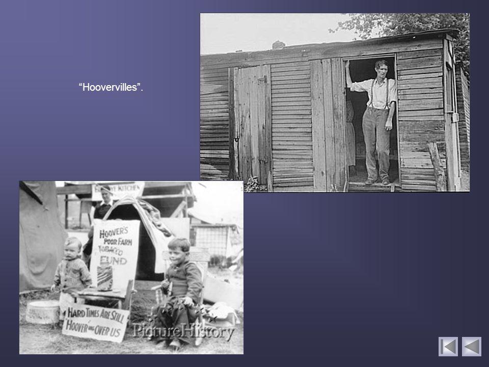 Hoovervilles. Eram bairros-de-lata e foram assim chamados por ironia ao presidente Herbert Hoover