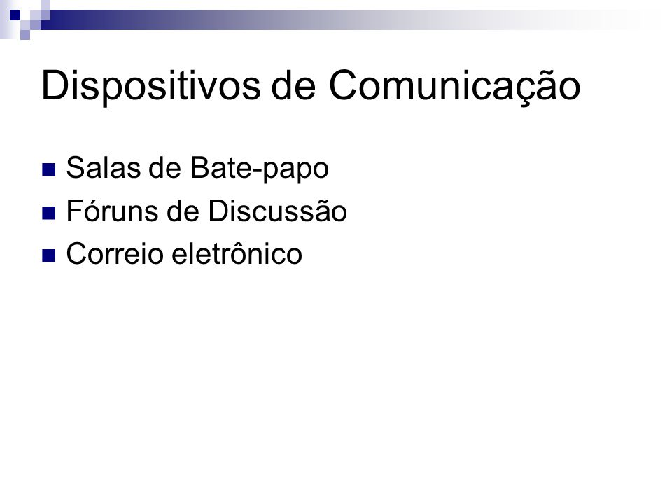 Dispositivos de Comunicação Salas de Bate-papo Fóruns de Discussão Correio eletrônico