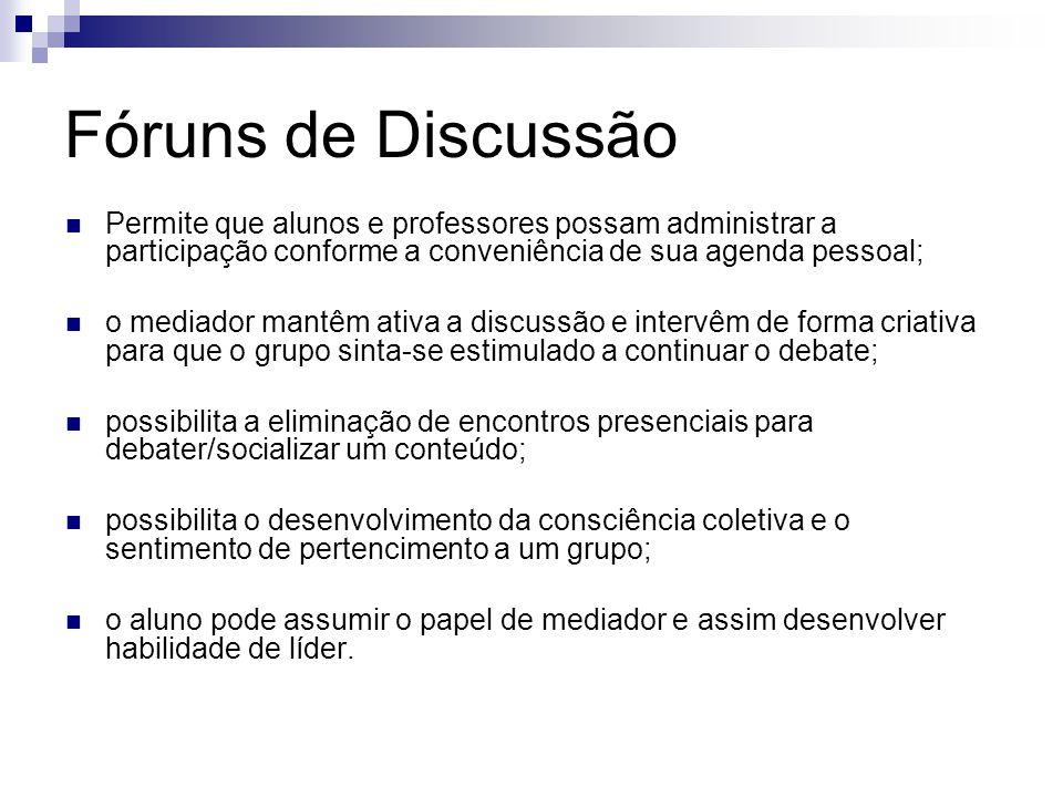 Fóruns de Discussão Permite que alunos e professores possam administrar a participação conforme a conveniência de sua agenda pessoal; o mediador mantê