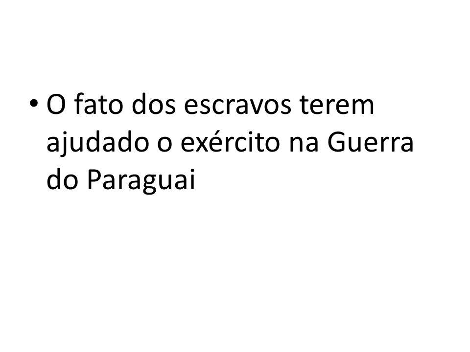 O fato dos escravos terem ajudado o exército na Guerra do Paraguai