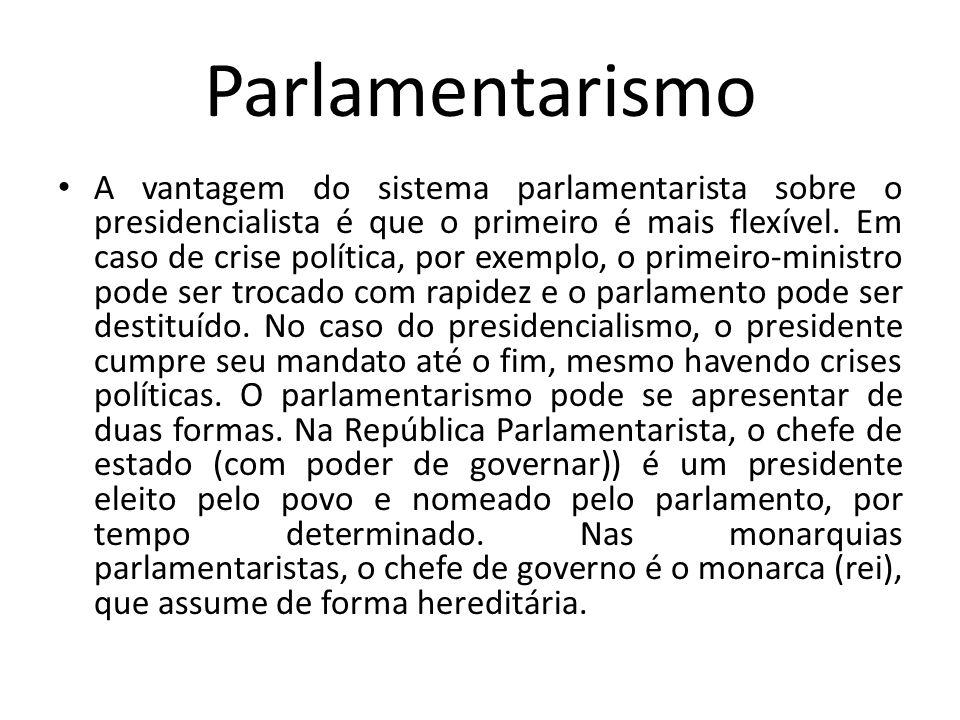 Parlamentarismo A vantagem do sistema parlamentarista sobre o presidencialista é que o primeiro é mais flexível. Em caso de crise política, por exempl