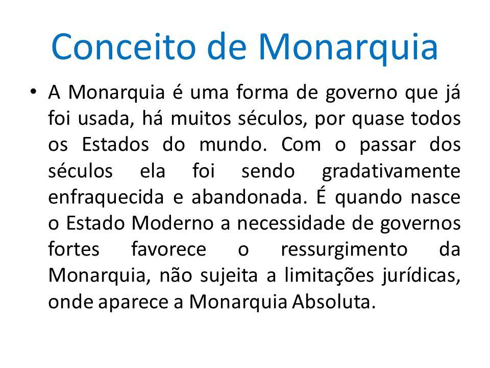 Conceito de Monarquia A Monarquia é uma forma de governo que já foi usada, há muitos séculos, por quase todos os Estados do mundo. Com o passar dos sé