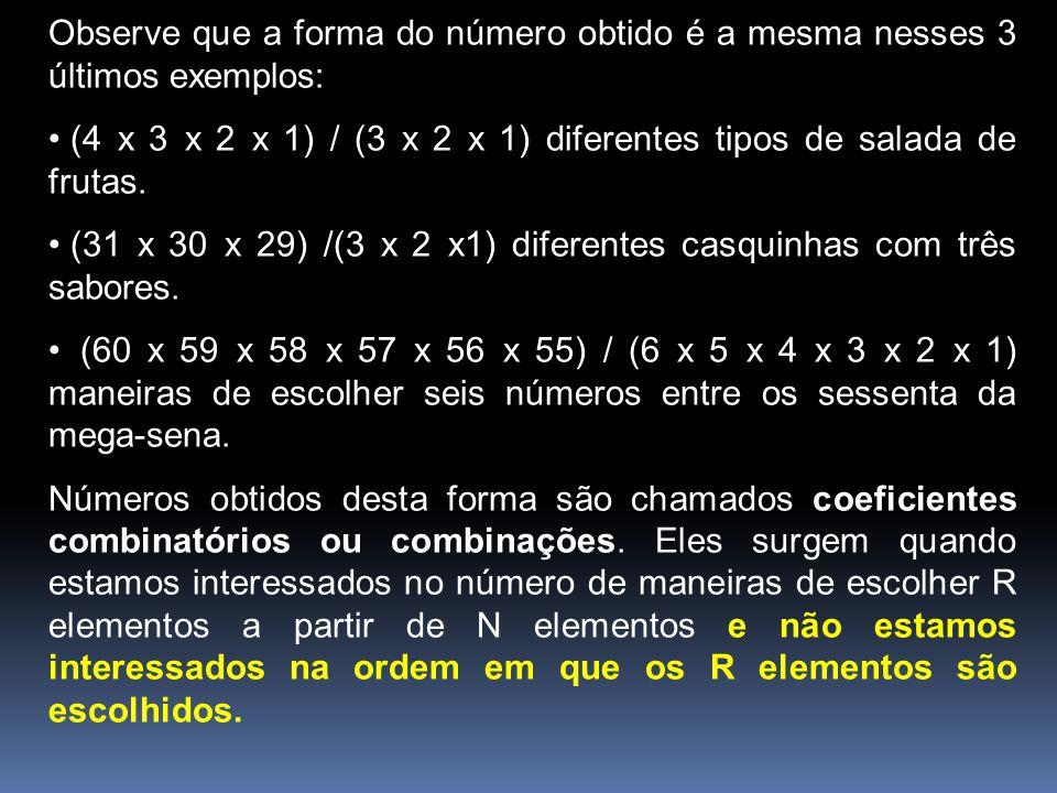 Observe que a forma do número obtido é a mesma nesses 3 últimos exemplos: (4 x 3 x 2 x 1) / (3 x 2 x 1) diferentes tipos de salada de frutas. (31 x 30