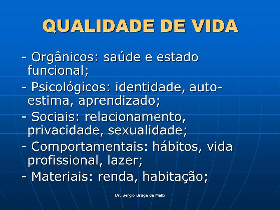 Dr. Sérgio Braga de Mello QUALIDADE DE VIDA - Orgânicos: saúde e estado funcional; - Orgânicos: saúde e estado funcional; - Psicológicos: identidade,