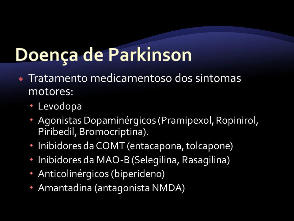 Tratamento medicamentoso dos sintomas motores: Levodopa Agonistas Dopaminérgicos (Pramipexol, Ropinirol, Piribedil, Bromocriptina). Inibidores da COMT