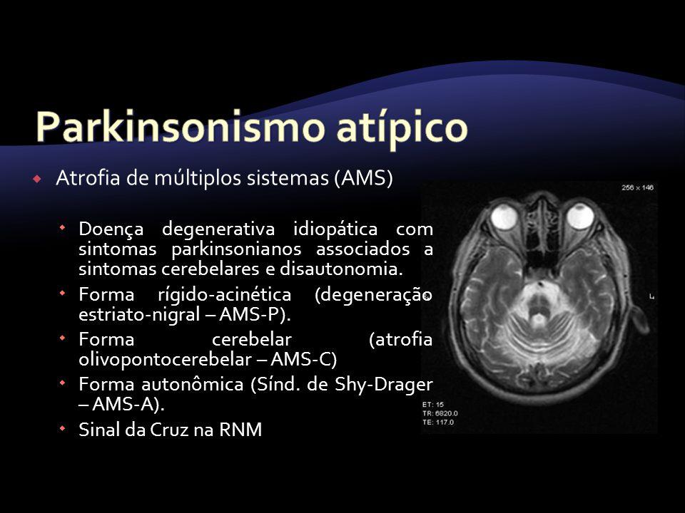 Atrofia de múltiplos sistemas (AMS) Doença degenerativa idiopática com sintomas parkinsonianos associados a sintomas cerebelares e disautonomia. Forma