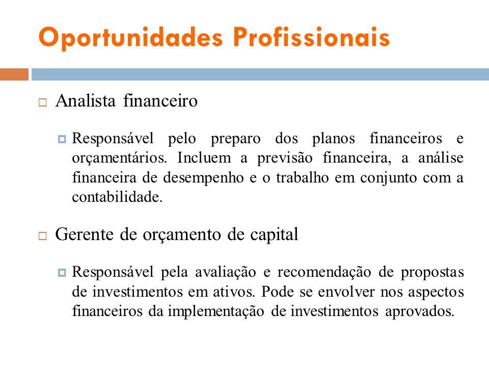 Oportunidades Profissionais Analista financeiro Responsável pelo preparo dos planos financeiros e orçamentários. Incluem a previsão financeira, a anál