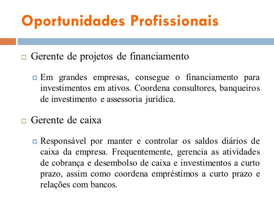 Oportunidades Profissionais Gerente de projetos de financiamento Em grandes empresas, consegue o financiamento para investimentos em ativos. Coordena