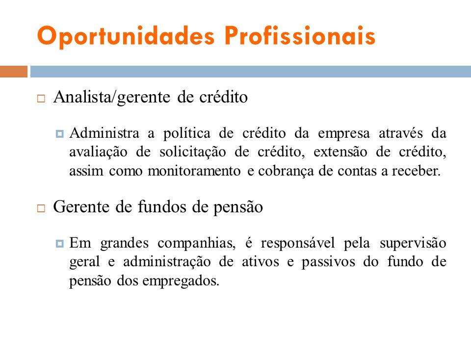 Oportunidades Profissionais Analista/gerente de crédito Administra a política de crédito da empresa através da avaliação de solicitação de crédito, ex
