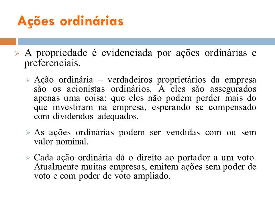 Ações ordinárias A propriedade é evidenciada por ações ordinárias e preferenciais. Ação ordinária – verdadeiros proprietários da empresa são os acioni