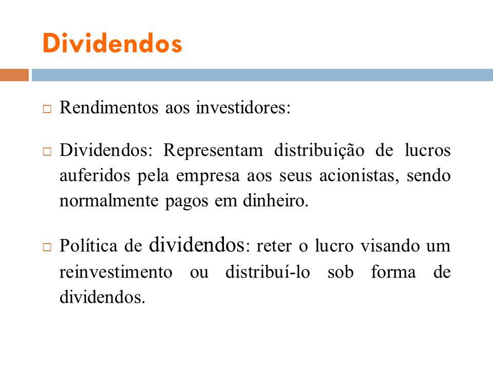 Dividendos Rendimentos aos investidores: Dividendos: Representam distribuição de lucros auferidos pela empresa aos seus acionistas, sendo normalmente