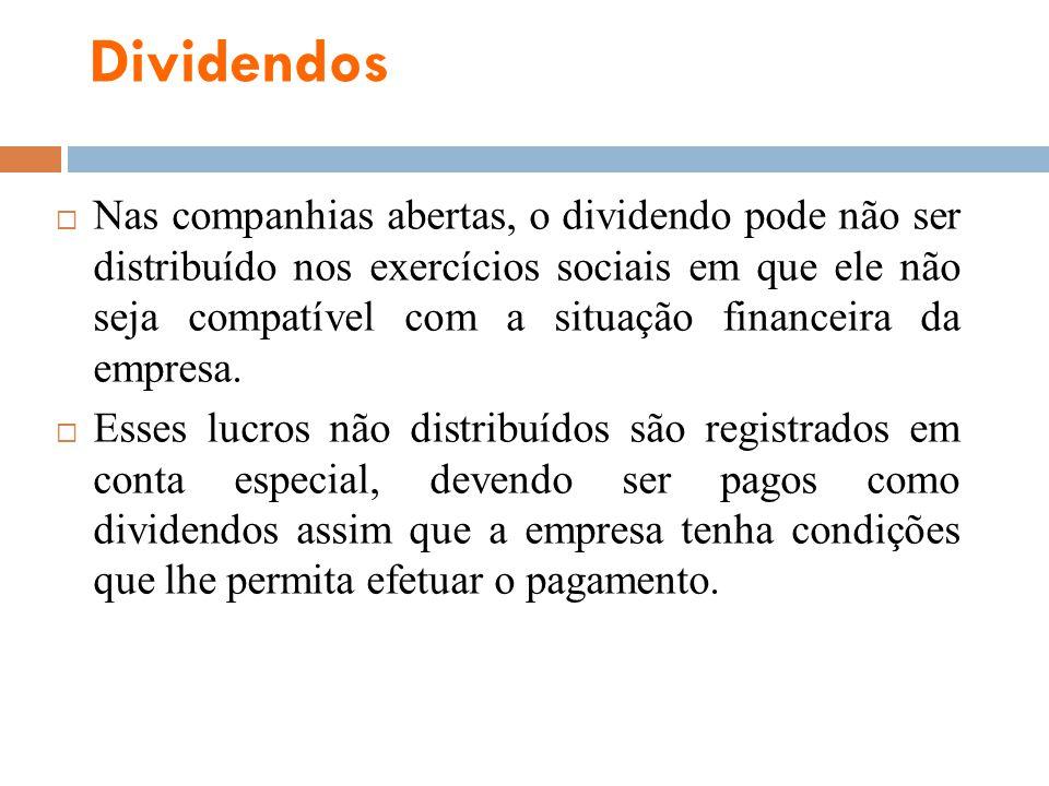 Dividendos Nas companhias abertas, o dividendo pode não ser distribuído nos exercícios sociais em que ele não seja compatível com a situação financeir