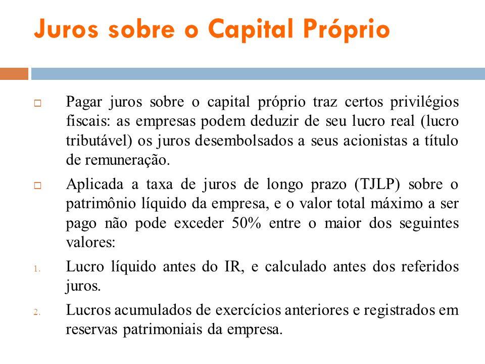 Juros sobre o Capital Próprio Pagar juros sobre o capital próprio traz certos privilégios fiscais: as empresas podem deduzir de seu lucro real (lucro